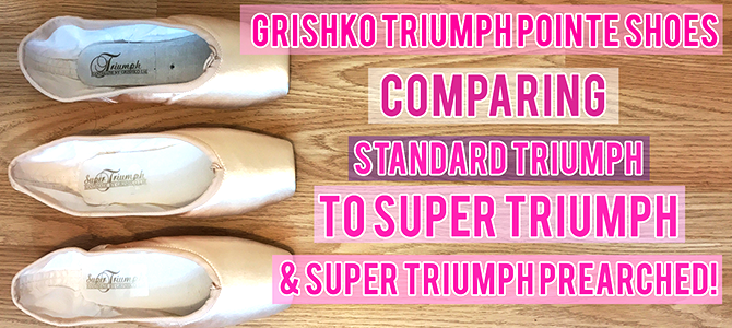 Video – Grishko Triumph Pointe Shoes Compared To Super Triumph & Super Triumph Prearched models!