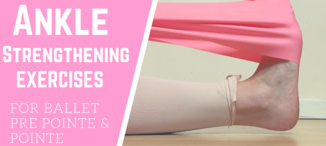 Ankle Strengthening Exercises For Ballet Pre Pointe & Pointe