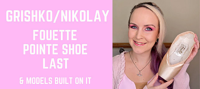 Grishko Fouette (aka Nikolay) Pointe Shoe Last And Models Built On It