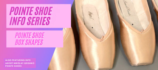 Pointe Shoe Box Shapes – Pointe Shoe Fitting Series