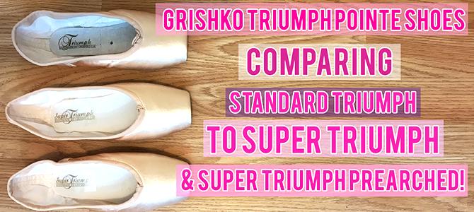 Video – Grishko Triumph Pointe Shoes Compared To Super Triumph & Super Triumph Prearched models!